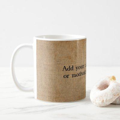 Create your own Inspirational/Motivational quote Coffee Mug