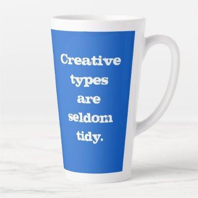 Creative Types are Seldom Tidy Blue Mug
