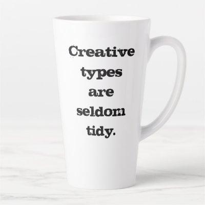 Creative Types are Seldom Tidy Latte Mug