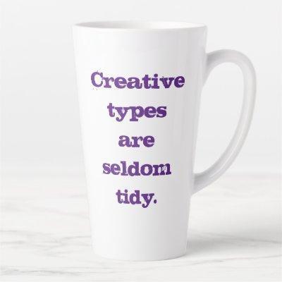 Creative Types are Seldom Tidy Latte Mug