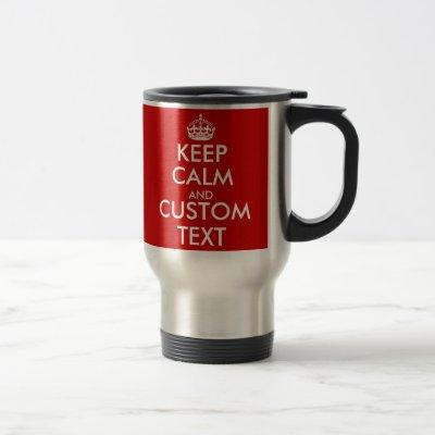 Custom red Keep Calm and your text travel mugs