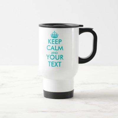 Customizable Keep Calm and your text travel mug