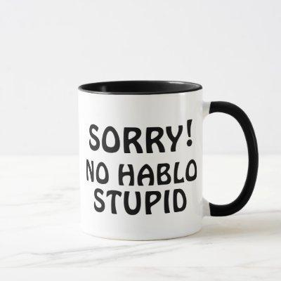 Customizable Sorry No Hablo Stupid Sarcastic Funny Mug
