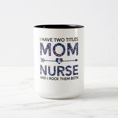 Cute Nurse Mom I Have Two Title Mom And Nurse Gift Two-Tone Coffee Mug