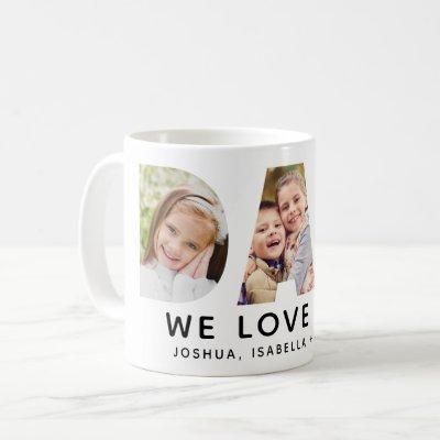 Dad We Love You Custom Fathers Day Photo Collage Coffee Mug