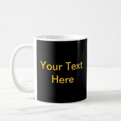 Design Your Own Mug - Black with Gold Text 2 Sides