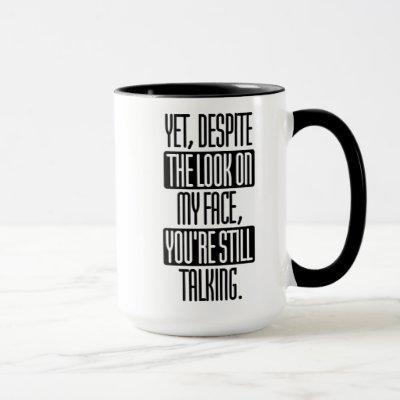 despite the look on my face you're still talking mug