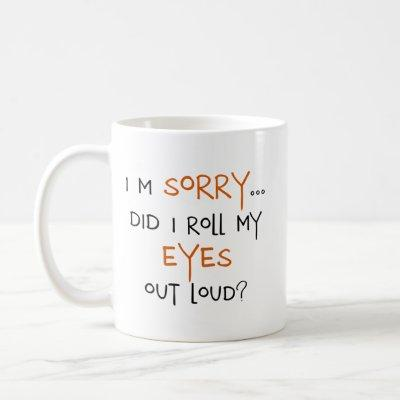 Did I Roll My Eyes Out Loud? Coffee Mug