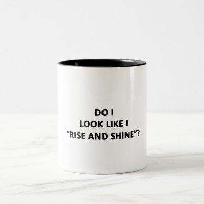 Do I Look Like I Rise and Shine? Two-Tone Coffee Mug
