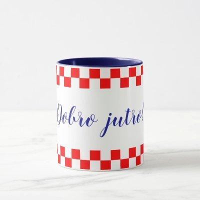 Dobro jutro - Croatian Good Morning Mug