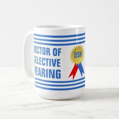 Doctor of Selective Hearing Funny Coffee Mug