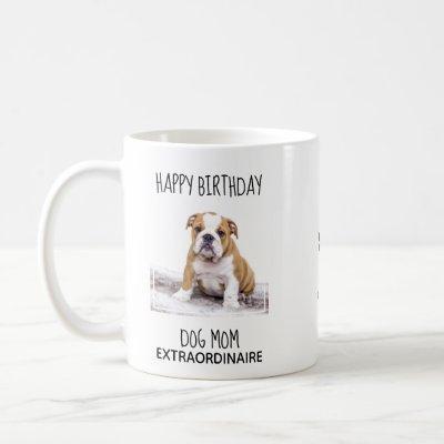 Dog Mom - Happy Birthday Best Mom Cute Dog Photo Coffee Mug
