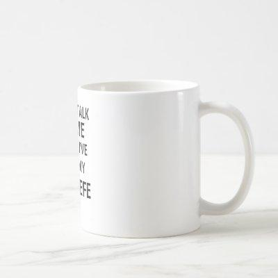 DON'T TALK TO ME UNTIL I'VE HAD MY COVFEFE COFFEE MUG