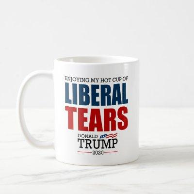 Donald Trump 2020 Enjoying My Cup Of LIBERAL TEARS
