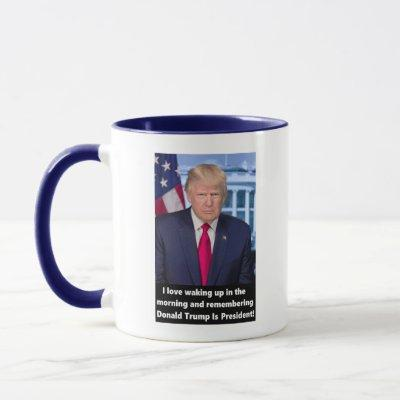 Donald Trump I Love Waking Up In The Morning Mug