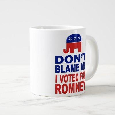 Don't Blame Me I Voted For Romney Giant Coffee Mug