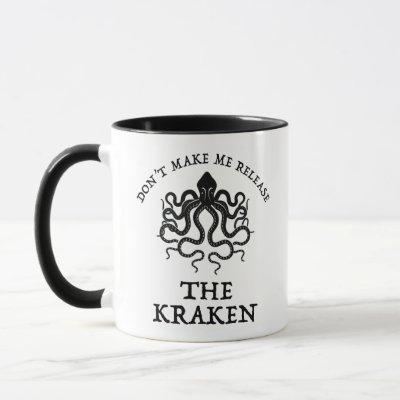 Don't Make Me Release The Kraken Mug