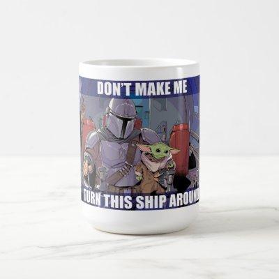 Don't Make Me Turn this Ship Around Coffee Mug