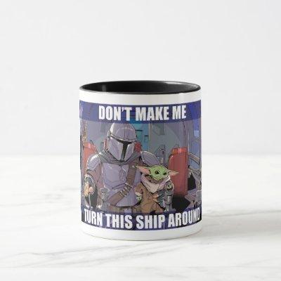 Don't Make Me Turn this Ship Around Mug