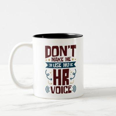 Don't Make Me Use My HR Voice Two-Tone Coffee Mug