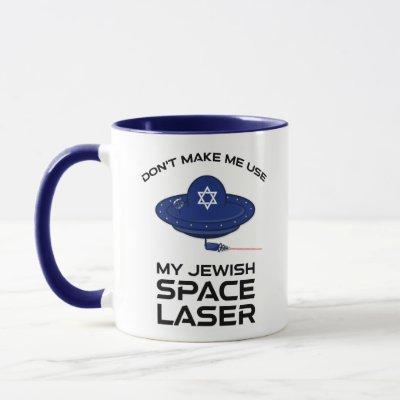 Don't Make Me Use My Jewish Space Laser Mug