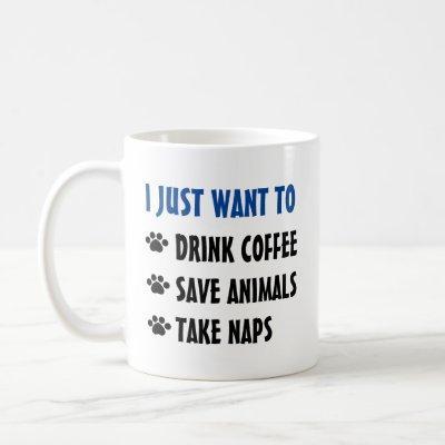 Drink Coffee, Save Animals, Take Naps Coffee Mug