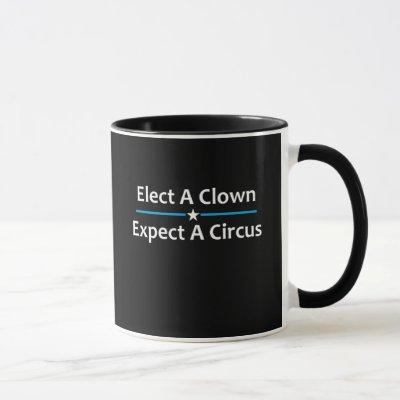 Elect A Clown Expect A Circus Mug