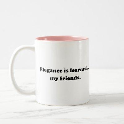 Elegance Is Learned... My Friends Two-Tone Coffee Mug