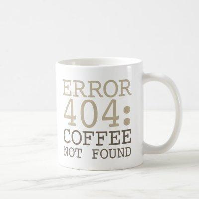 Error 404 Coffee Not Found Coffee Mug