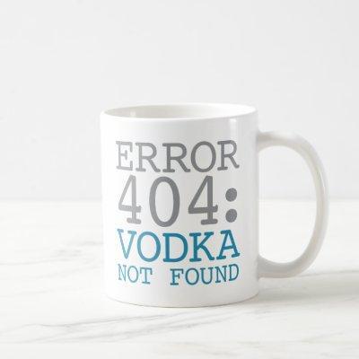 Error 404 Vodka Not Found Coffee Mug