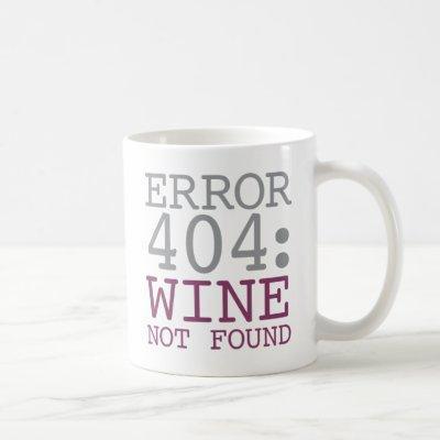 Error 404 Wine Not Found Coffee Mug