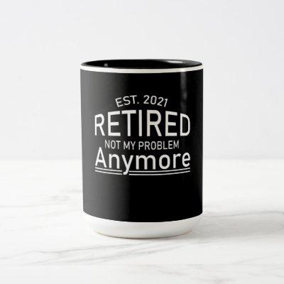 Est 2021 Retired Not My Problem Anymore Gift Two-Tone Coffee Mug