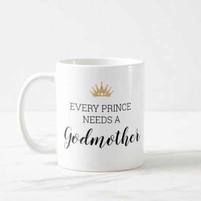 Every Prince Needs A Godmother Baptism Proposal Coffee Mug