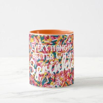 Everything is Better with Sprinkles Mug