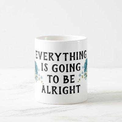 Everything is Going to be Alright Flowers Coffee Mug
