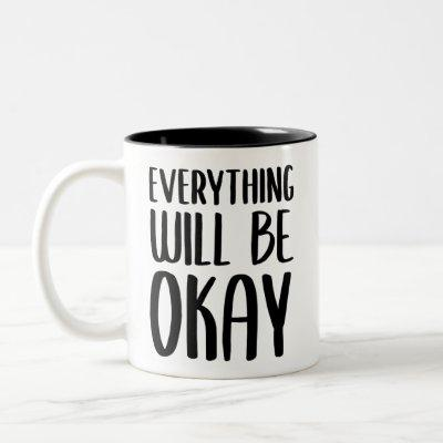 Everything Will Be Okay // Support Quote Two-Tone Coffee Mug
