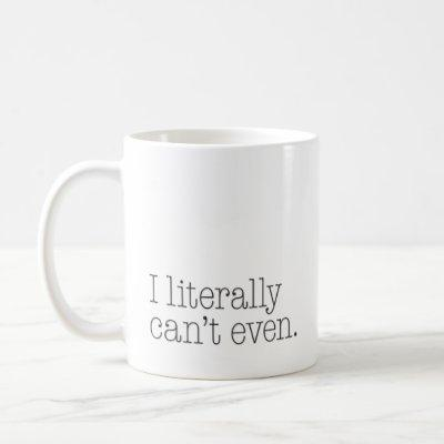 "Exasperated ""I Literally Can't Even"" Funny Coffee Mug"
