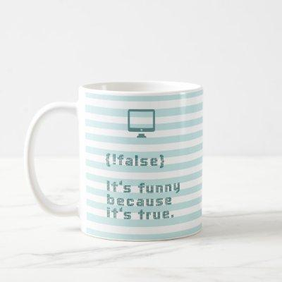 !false = true. It's funny because it's true. Coffee Mug