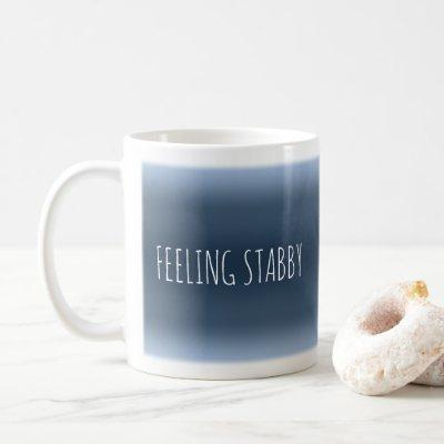 FEELING STABBY Funny Sarcastic Morning Java Humor Coffee Mug