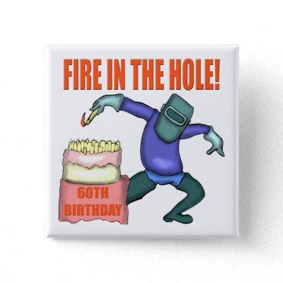 Fire In The Hole 60th Birthday Gifts Button