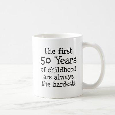 First 50 Years Of Childhood Coffee Mug