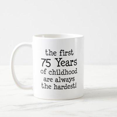 First 75 Years Of Childhood Mug