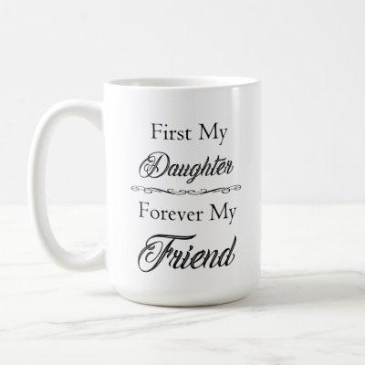First My Daughter, Forever My Friend Classic Mug