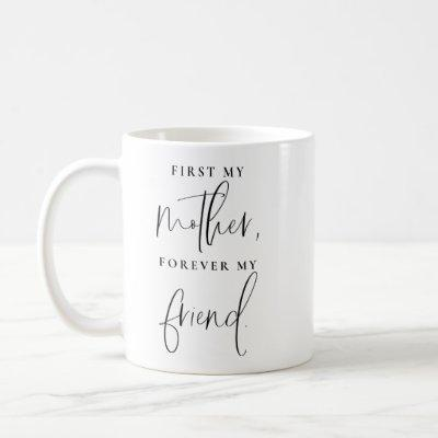 First My Mother Forever My Friend Mother's Day Coffee Mug