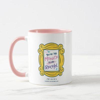 FRIENDS™ Peephole | You're the Monica to my Rachel Mug