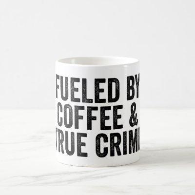 Fueled By Coffee And True Crime Coffee Mug