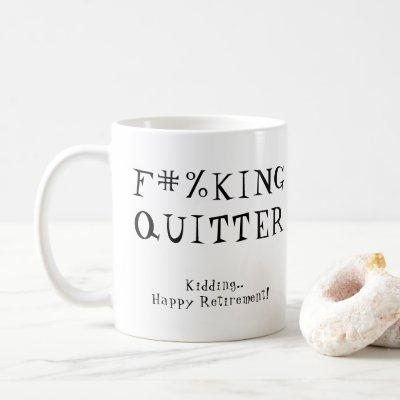 Fun Funny Retirement Gag Gift F#%KING QUITTER Coffee Mug