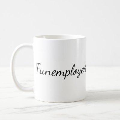 Funemployed Coffee Mug