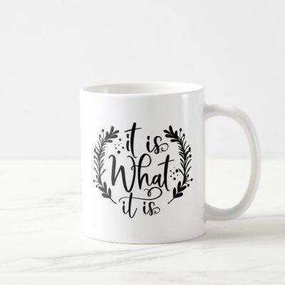 Funny Design With A Saying It Is What It Is Coffee Mug