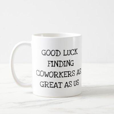 Funny Gift for Coworkers Leaving Good Luck New Job Coffee Mug